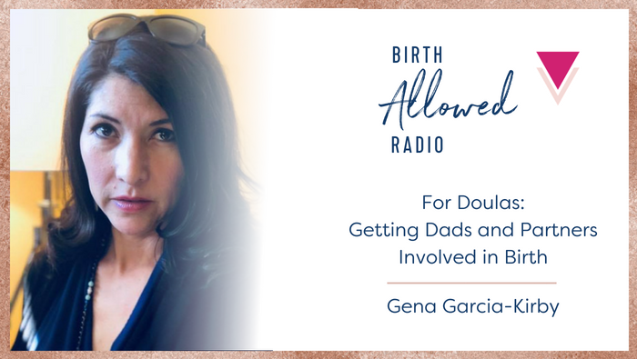 Ep. 13 – Getting Dads and Partners Involved in Birth | Gena Garcia-Kirby
