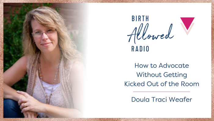 Ep. 11 – How to Advocate Without Getting Kicked out of the Room | Doula Traci Weafer
