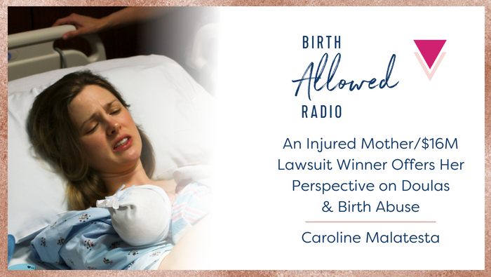 Episode 10 – An Injured Mother/$16M Lawsuit Winner Offers Her Perspective on Doulas & Abuse