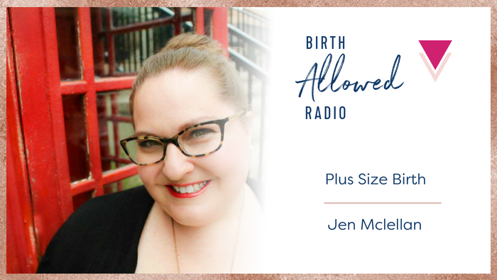 Ep. 20 – Plus Size Birth | Jen McLellan
