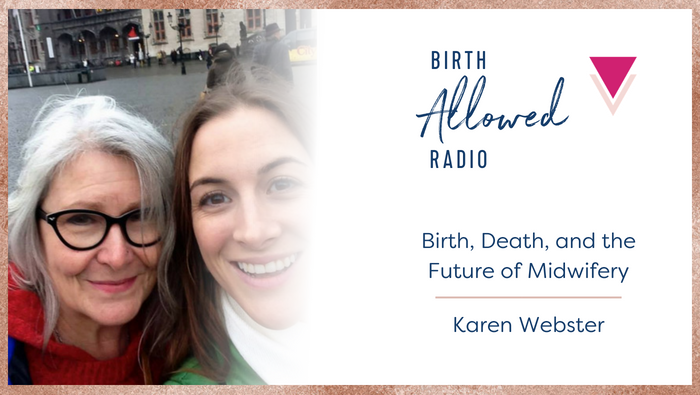Ep. 17 – Birth, Death, and the Future of Midwifery | Karen Webster