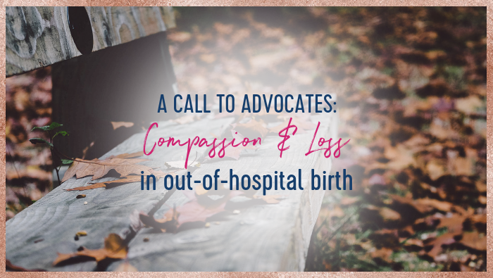 A Call to Advocates: Compassion and Loss in Out-of-Hospital Birth
