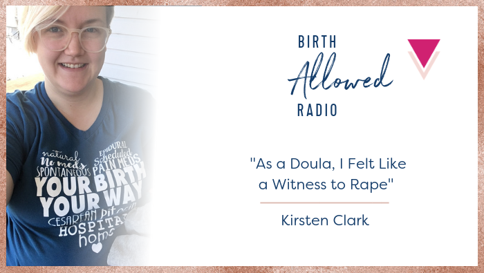 "Ep. 27 – ""As a Doula, I Felt Like a Witness to Rape"" 