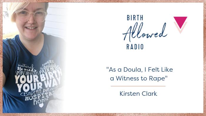 """Ep. 27 – """"As a Doula, I Felt Like a Witness to Rape""""   Kirsten Clark"""