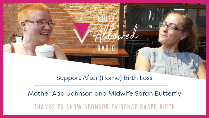 Ep. 31 – Support After (Home) Birth Loss | Mother Ada Johnson and Midwife Sarah Butterfly