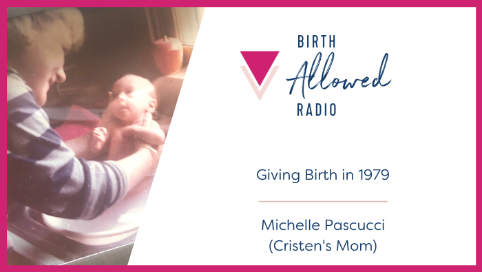 Ep. 36 – Giving Birth in 1979 | Michelle Pascucci (Cristen's Mom)